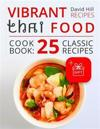 Vibrant Recipes Thai Food. Cookbook: 25 Classic Recipes.(Full Color)