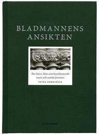 Bladmannens ansikten : The Green Man som konsthistoriskt motiv och nutida fenomen