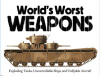 World's Worst Weapons: Exploring Tanks, Uncontrollable Ships, and Unflyable Aircraft