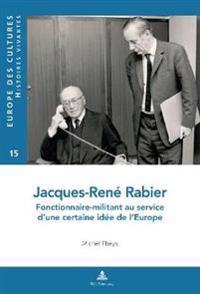 Jacques-Rene Rabier: Fonctionnaire-Militant Au Service D'Une Certaine Idee de L'Europe