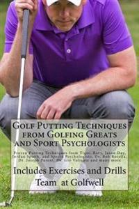 Golf Putting Techniques from Golfing Greats and Sport Psychologists: Proven Putting Techniques from Tiger, Rory, Jason Day, Jordan Spieth, and Sports