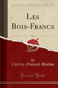 Les Bois-Francs, Vol. 3 (Classic Reprint)