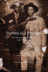 Portrait of a Phantom: Story of Robert Johnson's Lost Photograph, the