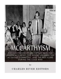 McCarthyism: The Controversial History of Senator Joseph McCarthy, the House Un-American Activities Committee, and the Red Scare Du