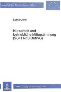 Kurzarbeit Und Betriebliche Mitbestimmung. 87 I NR. 3 Betrvg