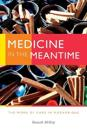 Medicine in the Meantime