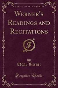 Werner's Readings and Recitations (Classic Reprint)
