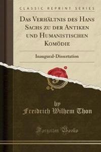 Das Verhltnis Des Hans Sachs Zu Der Antiken Und Humanistischen Komdie