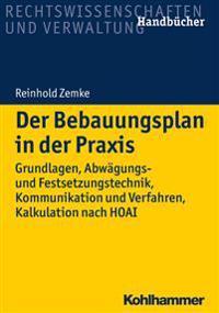 Der Bebauungsplan in Der Praxis: Grundlagen, Abwagungs- Und Festsetzungstechnik, Kommunikation Und Verfahren, Kalkulation Nach Hoai