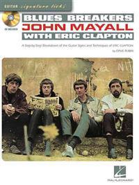 Blues Breakers John Mayall with Eric Clapton: A Step-By-Step Breakdown of the Guitar Styles and Techniques of Eric Clapton [With CD (Audio)]