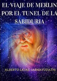 EL Viaje De Merlin Por El Tunel De La Sabiduria
