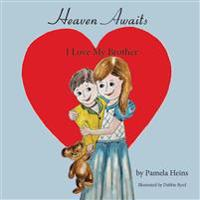 Heaven Awaits: I Love My Brother