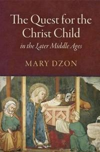 Quest for the Christ Child in the Later Middle Ages