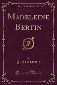 Madeleine Bertin (Classic Reprint)