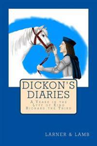 Dickon's Diaries: A Yeare in the Lyff of King Richard the Third