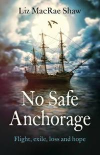 No Safe Anchorage: Flight, Exile, Loss and Hope