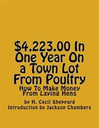 $4,223.00 in One Year on a Town Lot from Poultry: How to Make Money from Laying Hens