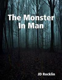 &quote;: The Monster In Man&quote;
