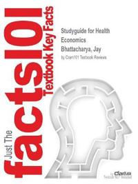 Studyguide for Health Economics by Bhattacharya, Jay, ISBN 9781137029966
