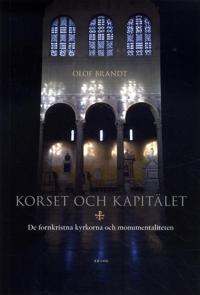 Korset och kapitälet : de fornkristna kyrkorna och monumentaliteten - Olof Brandt pdf epub