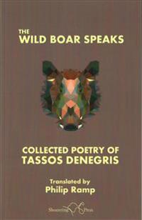Wild boar speaks - the collected poetry of tasso denegris