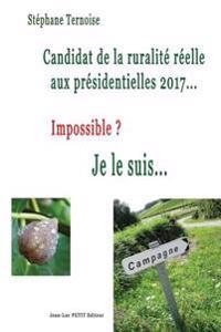 Candidat de la Ruralité Réelle Aux Présidentielles 2017... Impossible ? Je Le Suis...