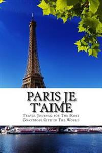 Paris Je T'Aime: Travel Journal for the Most Grandiose City in the World