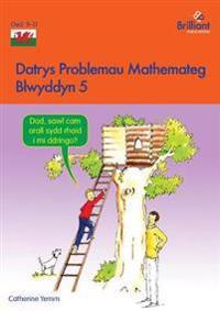 Datrys Problemau Mathemateg - Blwyddyn 5