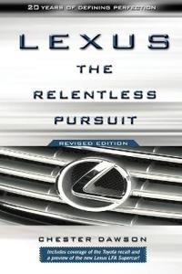 Lexus: The Relentless Pursuit: The Secret History of Toyota Motor's Quest to Conquer the Global Luxury Car Market