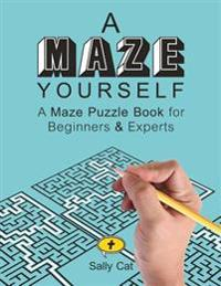 A Maze Yourself: A Maze Puzzle Book for Beginners & Experts