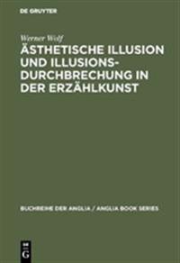 Asthetische Illusion Und Illusionsdurchbrechung in Der Erzahlkunst