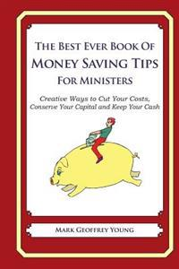 The Best Ever Book of Money Saving Tips for Ministers: Creative Ways to Cut Your Costs, Conserve Your Capital and Keep Your Cash