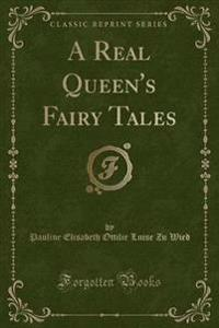 A Real Queen's Fairy Tales (Classic Reprint)