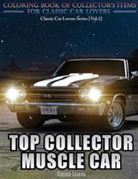Top Collector Muscle Car: Automobile Lovers Collection Grayscale Coloring Books Vol 1: Coloring Book of Luxury High Performance Classic Car Seri