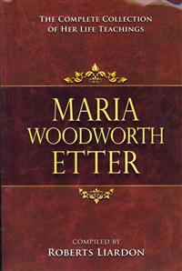 Marie Woodworth-Etter: The Complete Collection of Her Life Teachings