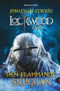 Lockwood & Co. 4 - Den flammande skuggan