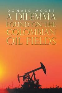 A Dilemma Found on the Colombian Oil Fields