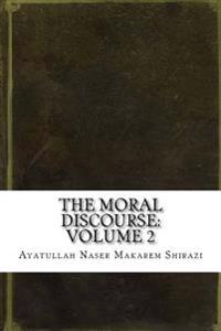 The Moral Discourse: Volume 2