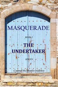 The Undertaker: Masquerade: A Young Woman in Edinburgh Scotland, Kate Grainger, Takes Over Her Father's Undertaking Business in 1858.
