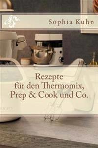 Rezepte Fur Den Thermomix, Prep & Cook Und Co.