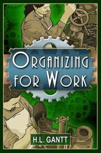 Organizing for Work, by Gantt