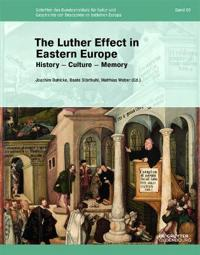 The Luther Effect in Eastern Europe: History - Culture - Memory
