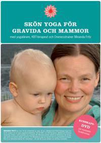 Skön Yoga för gravida och mammor : med bonus-DVD om medvetet föräldraskap