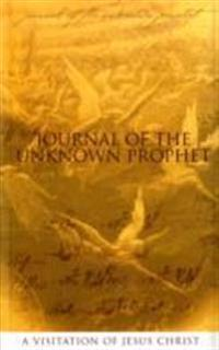 Journal of the Unknown Prophet: A Visitation of Jesus Christ