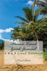 Hawaii Travel Guide Journal: A 6 X 9 Lined Notebook