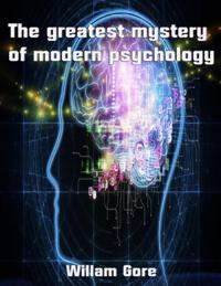 Greatest Mystery of Modern Psychology