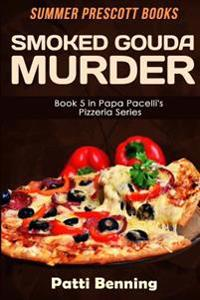 Smoked Gouda Murder: Book 5 in Papa Pacelli's Pizzeria Series