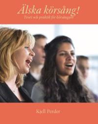 Älska körsång! : teori och pratisk för körsångare