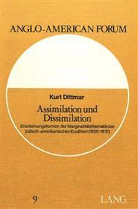 Assimilation Und Dissimilation: Erscheinungsformen Der Marginalitaetsthematik Bei Juedisch-Amerikanischen Erzaehlern (1900-1970)