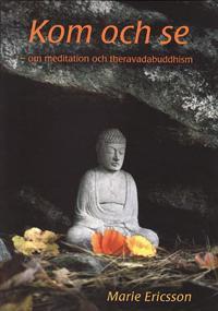 Kom och se : om meditation och theravadabuddhism